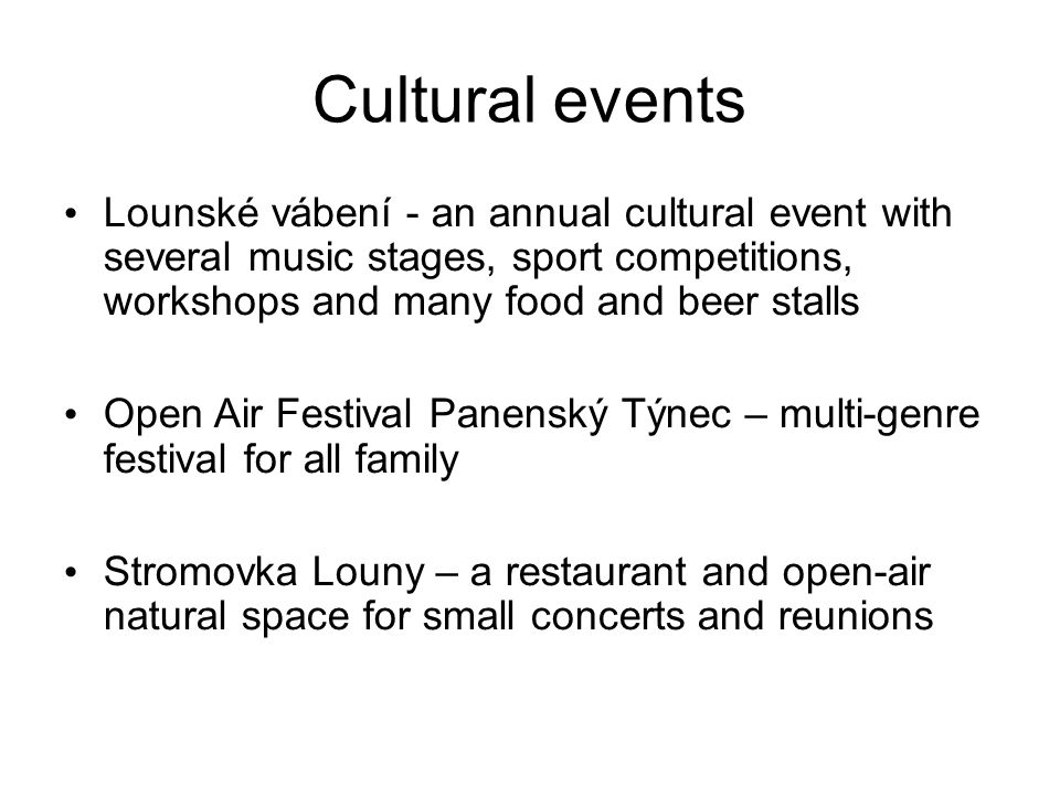 Cultural events Lounské vábení - an annual cultural event with several music stages, sport competitions, workshops and many food and beer stalls Open Air Festival Panenský Týnec – multi-genre festival for all family Stromovka Louny – a restaurant and open-air natural space for small concerts and reunions