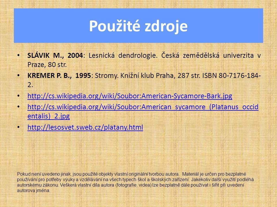 Použité zdroje SLÁVIK M., 2004: Lesnická dendrologie. Česká zemědělská univerzita v Praze, 80 str. KREMER P. B., 1995: Stromy. Knižní klub Praha, 287