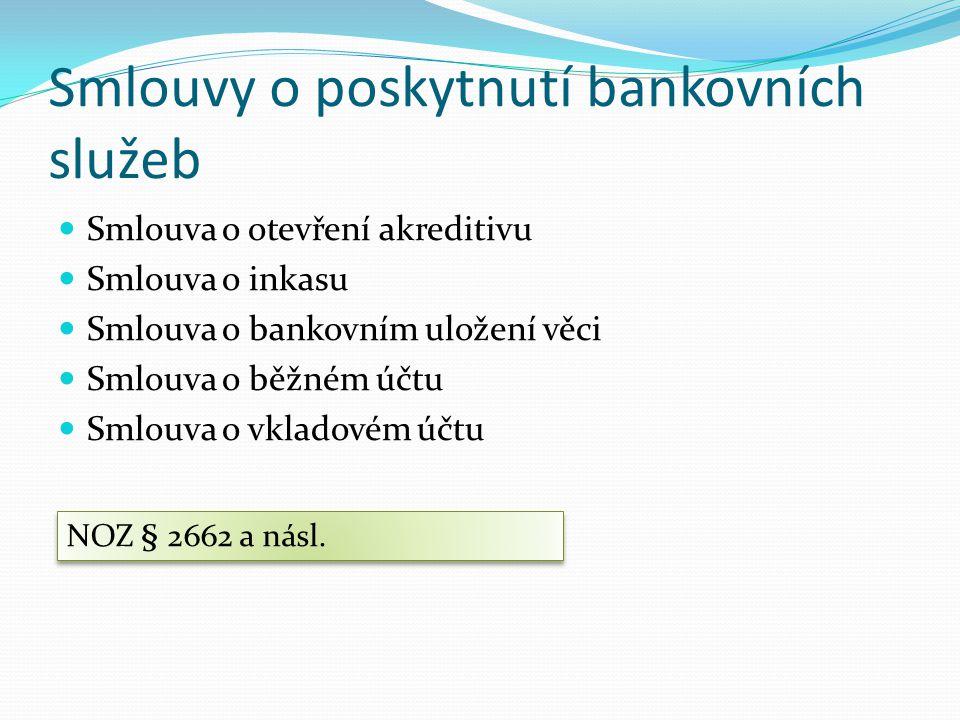Smlouvy o poskytnutí bankovních služeb Smlouva o otevření akreditivu Smlouva o inkasu Smlouva o bankovním uložení věci Smlouva o běžném účtu Smlouva o