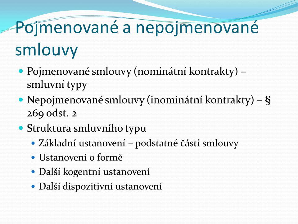 Pojmenované a nepojmenované smlouvy Pojmenované smlouvy (nominátní kontrakty) – smluvní typy Nepojmenované smlouvy (inominátní kontrakty) – § 269 odst