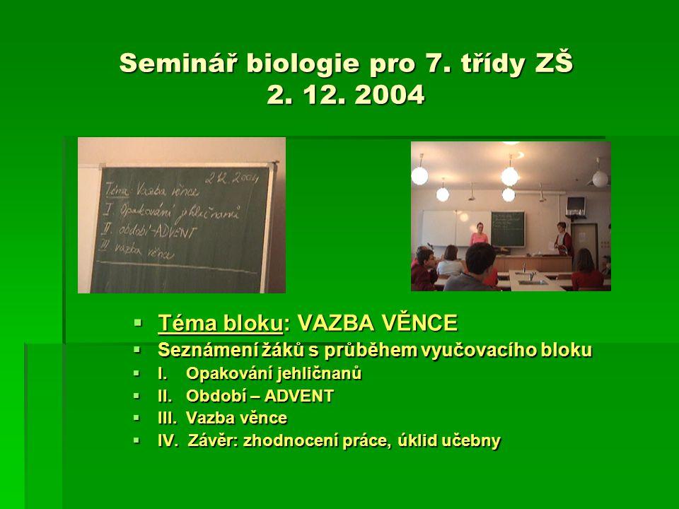 Seminář biologie pro 7. třídy ZŠ 2. 12. 2004  Téma  Téma bloku: bloku: VAZBA VĚNCE  Seznámení  Seznámení žáků s průběhem vyučovacího bloku  I. 