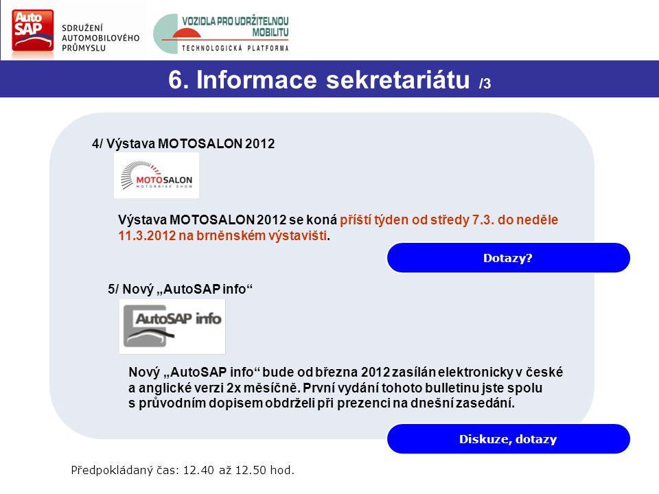 Dotazy? 6. Informace sekretariátu /3 4/ Výstava MOTOSALON 2012 Výstava MOTOSALON 2012 se koná příští týden od středy 7.3. do neděle 11.3.2012 na brněn