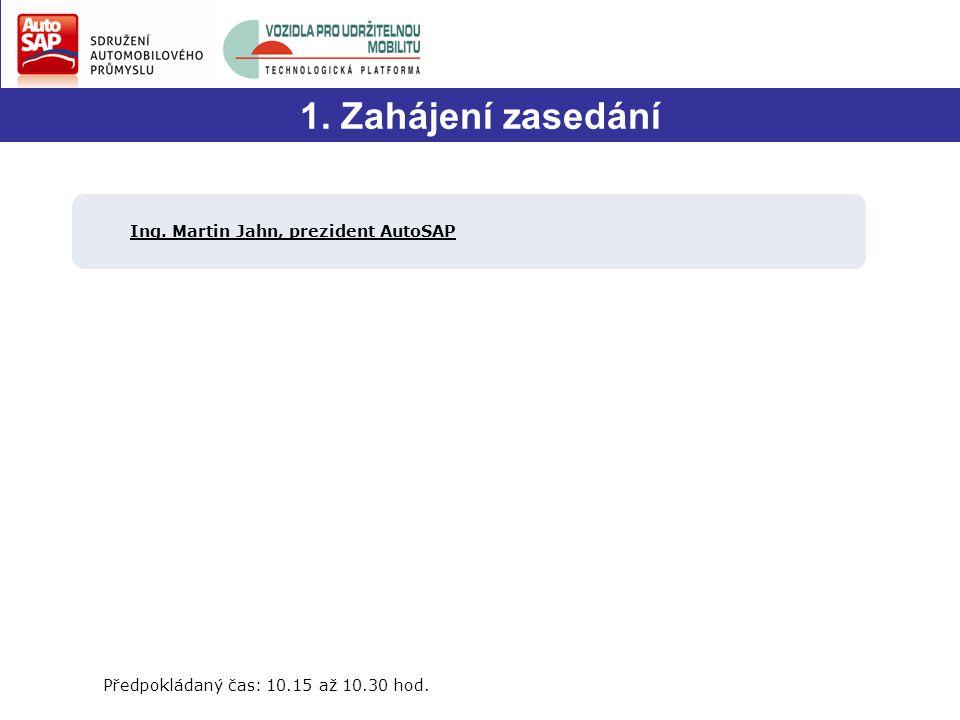 1. Zahájení zasedání Ing. Martin Jahn, prezident AutoSAP Předpokládaný čas: 10.15 až 10.30 hod.