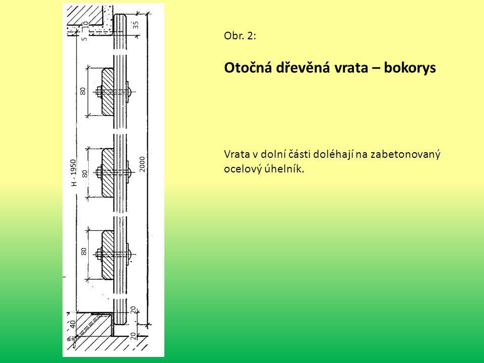 Obr. 2: Otočná dřevěná vrata – bokorys 10 5 35 H - 1950 80 40 2000 20 Vrata v dolní části doléhají na zabetonovaný ocelový úhelník.