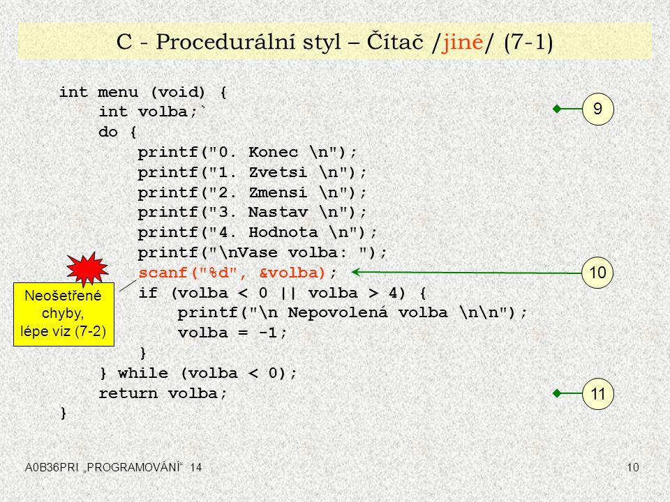 """A0B36PRI """"PROGRAMOVÁNÍ"""" 1410 C - Procedurální styl – Čítač /jiné/ (7-1) int menu (void) { int volba;` do { printf("""