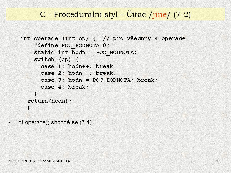 """A0B36PRI """"PROGRAMOVÁNÍ"""" 1412 C - Procedurální styl – Čítač /jiné/ (7-2) int operace (int op) { // pro všechny 4 operace #define POC_HODNOTA 0; static"""