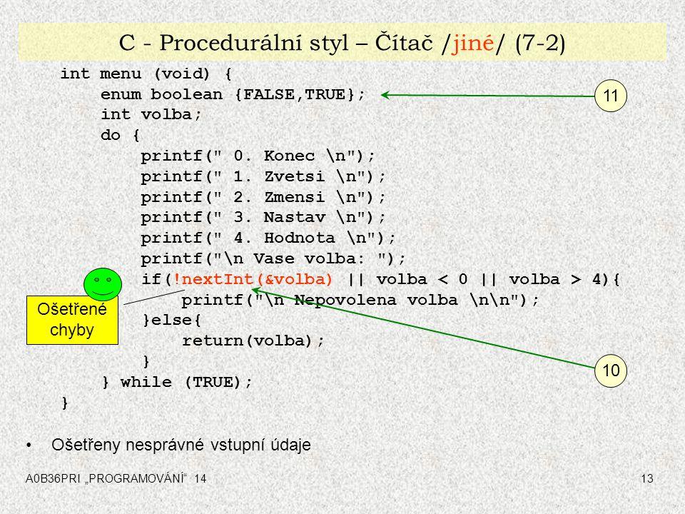 """A0B36PRI """"PROGRAMOVÁNÍ"""" 1413 C - Procedurální styl – Čítač /jiné/ (7-2) int menu (void) { enum boolean {FALSE,TRUE}; int volba; do { printf("""