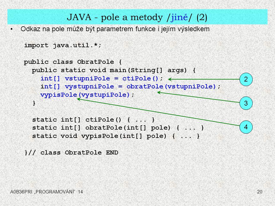 """A0B36PRI """"PROGRAMOVÁNÍ"""" 1420 JAVA - pole a metody /jiné/ (2) Odkaz na pole může být parametrem funkce i jejím výsledkem import java.util.*; public cla"""