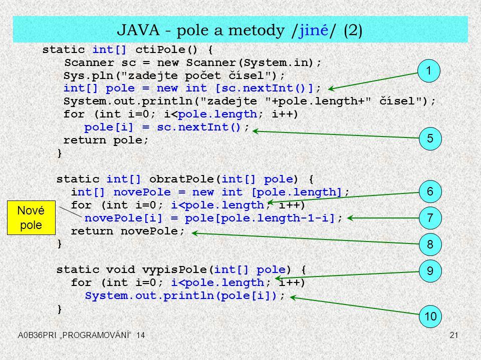 """A0B36PRI """"PROGRAMOVÁNÍ"""" 1421 JAVA - pole a metody /jiné/ (2) static int[] ctiPole() { Scanner sc = new Scanner(System.in); Sys.pln("""