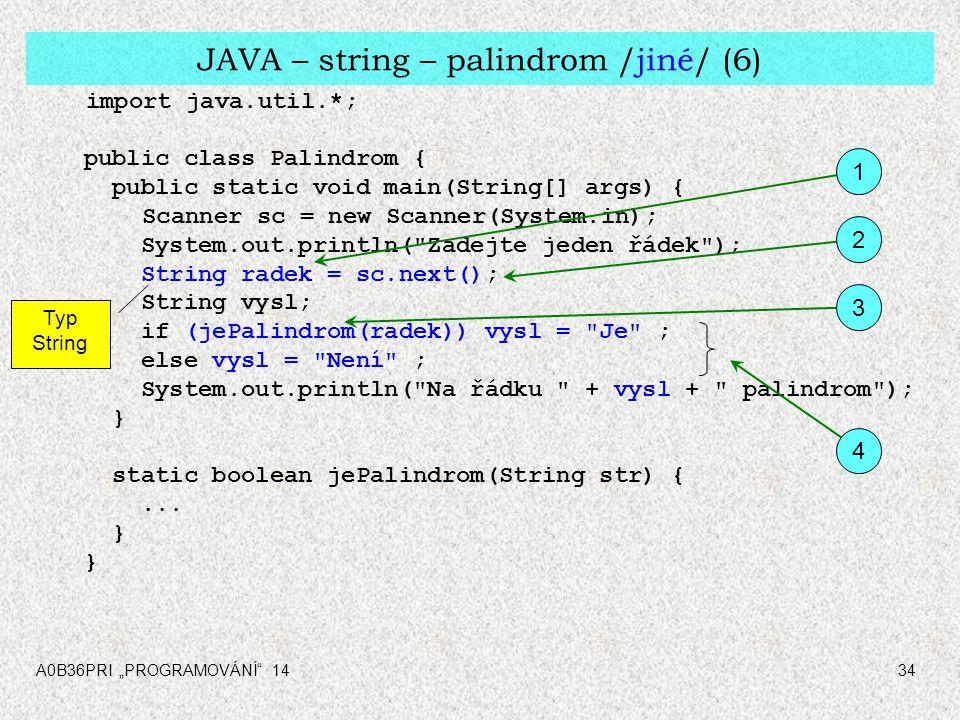 """A0B36PRI """"PROGRAMOVÁNÍ 1434 JAVA – string – palindrom /jiné/ (6) import java.util.*; public class Palindrom { public static void main(String[] args) { Scanner sc = new Scanner(System.in); System.out.println( Zadejte jeden řádek ); String radek = sc.next(); String vysl; if (jePalindrom(radek)) vysl = Je ; else vysl = Není ; System.out.println( Na řádku + vysl + palindrom ); } static boolean jePalindrom(String str) {..."""