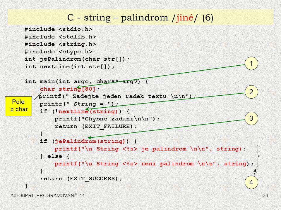 """A0B36PRI """"PROGRAMOVÁNÍ"""" 1436 C - string – palindrom /jiné/ (6) #include int jePalindrom(char str[]); int nextLine(int str[]); int main(int argc, char*"""