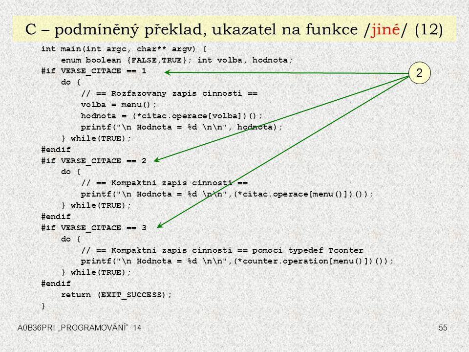 """A0B36PRI """"PROGRAMOVÁNÍ"""" 1455 C – podmíněný překlad, ukazatel na funkce /jiné/ (12) int main(int argc, char** argv) { enum boolean {FALSE,TRUE}; int vo"""