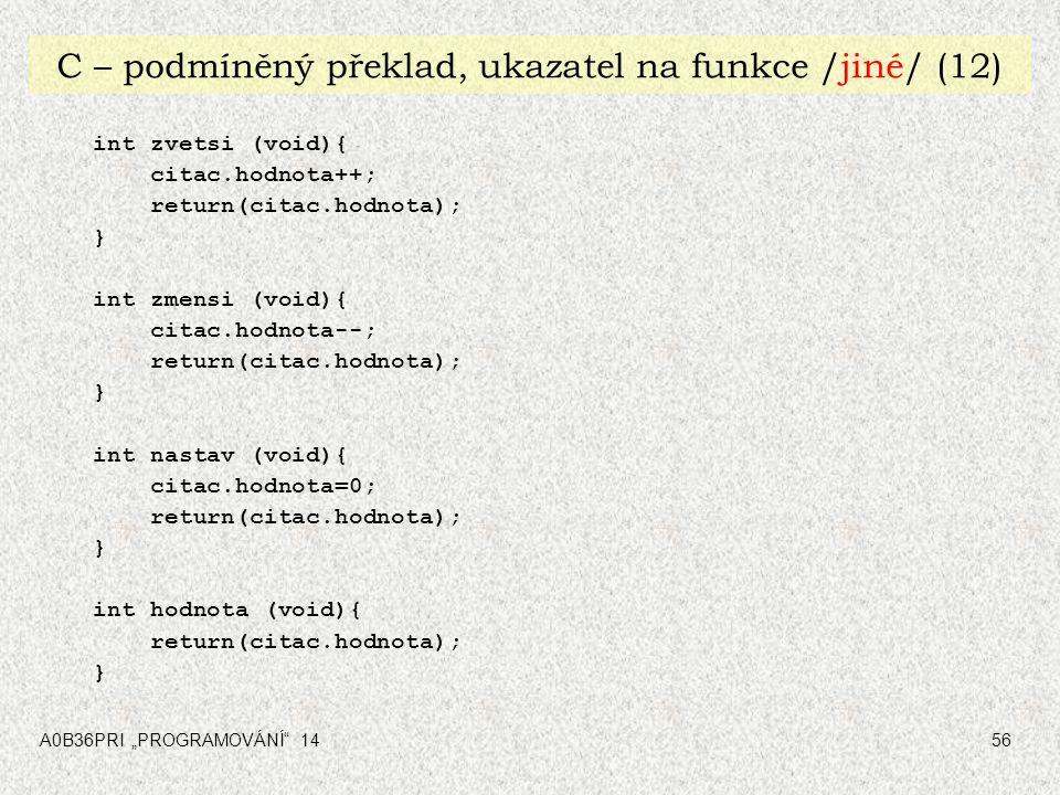 """A0B36PRI """"PROGRAMOVÁNÍ"""" 1456 C – podmíněný překlad, ukazatel na funkce /jiné/ (12) int zvetsi (void){ citac.hodnota++; return(citac.hodnota); } int zm"""