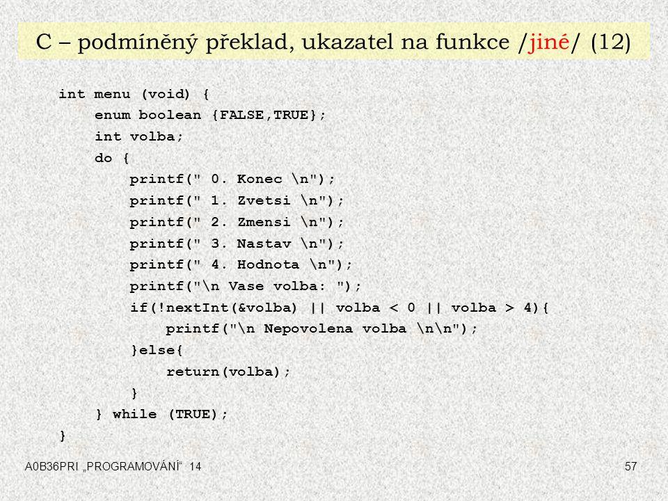 """A0B36PRI """"PROGRAMOVÁNÍ"""" 1457 C – podmíněný překlad, ukazatel na funkce /jiné/ (12) int menu (void) { enum boolean {FALSE,TRUE}; int volba; do { printf"""