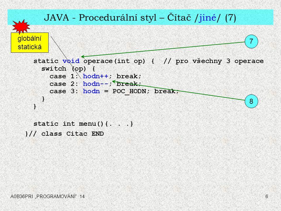 """A0B36PRI """"PROGRAMOVÁNÍ"""" 146 JAVA - Procedurální styl – Čítač /jiné/ (7) static void operace(int op) { // pro všechny 3 operace switch (op) { case 1: h"""