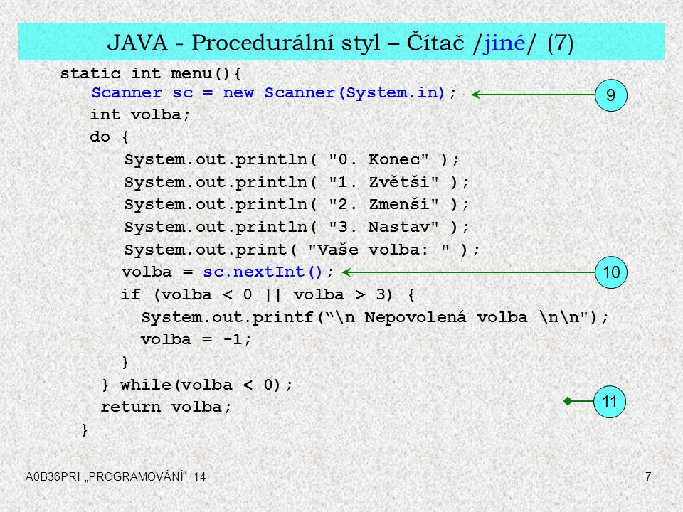 """A0B36PRI """"PROGRAMOVÁNÍ 148 C - Procedurální styl – Čítač /jiné/ (7-1) #include int menu (void);// Function prototypes int operace (int volba); int main(int argc, char** argv) { int volba; printf( Hodnoda = %d \n\n , operace(4)); do { volba = menu(); if (volba > 0) printf( \nHodnota = %d \n\n , operace(volba)); } while(volba > 0); printf( \nKonec \n\n ); return (EXIT_SUCCESS); } 1 2 6"""