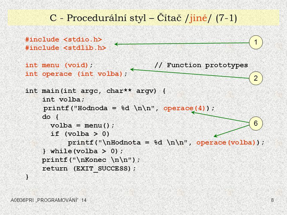 """A0B36PRI """"PROGRAMOVÁNÍ 149 C - Procedurální styl – Čítač /jiné/ (7-1) int operace (int op) { // pro všechny 4 operace #define POC_HODNOTA 0; static int hodn = POC_HODNOTA; switch (op) { case 1: hodn++; break; case 2: hodn--; break; case 3: hodn = POC_HODNOTA; break; case 4: break; } return(hodn); } Lokální statická 3 4 5 8 7"""