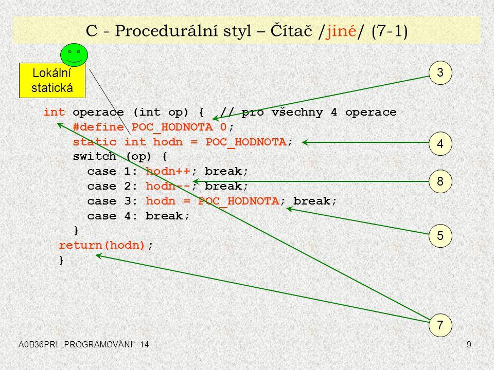 """A0B36PRI """"PROGRAMOVÁNÍ"""" 149 C - Procedurální styl – Čítač /jiné/ (7-1) int operace (int op) { // pro všechny 4 operace #define POC_HODNOTA 0; static i"""