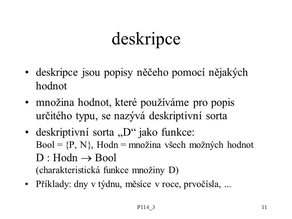 P114_311 deskripce deskripce jsou popisy něčeho pomocí nějakých hodnot množina hodnot, které používáme pro popis určitého typu, se nazývá deskriptivní