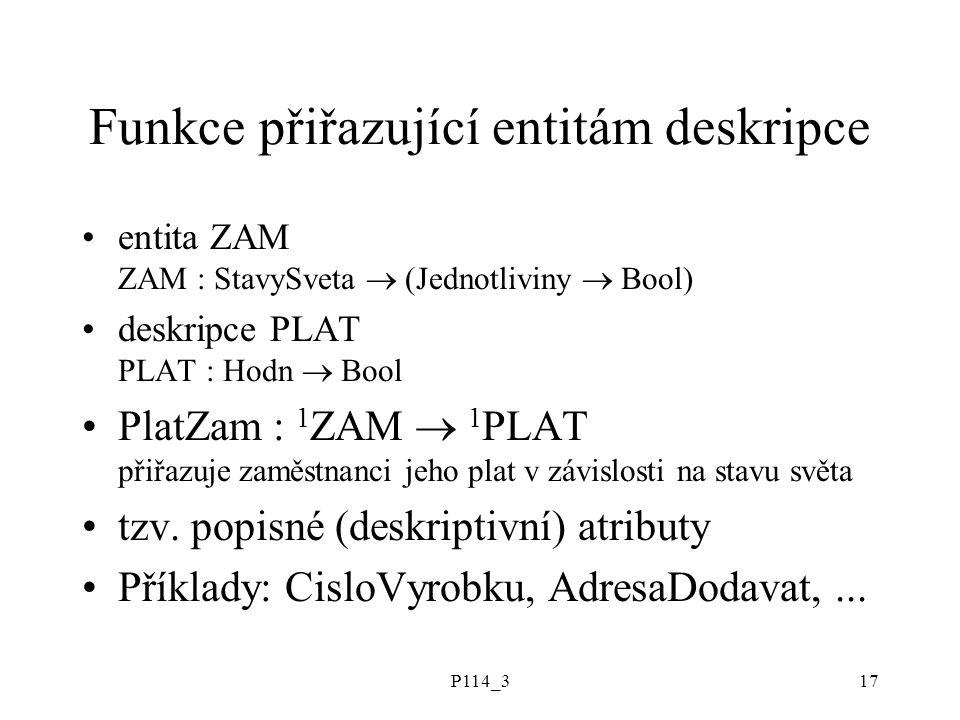 P114_317 Funkce přiřazující entitám deskripce entita ZAM ZAM : StavySveta  (Jednotliviny  Bool) deskripce PLAT PLAT : Hodn  Bool PlatZam : 1 ZAM 