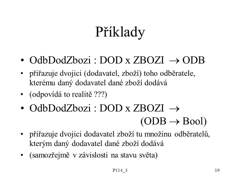 P114_319 Příklady OdbDodZbozi : DOD x ZBOZI  ODB přiřazuje dvojici (dodavatel, zboží) toho odběratele, kterému daný dodavatel dané zboží dodává (odpo