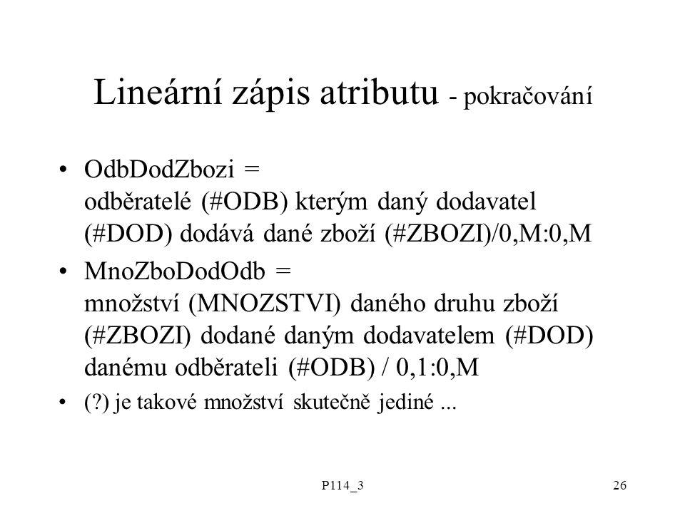 P114_326 Lineární zápis atributu - pokračování OdbDodZbozi = odběratelé (#ODB) kterým daný dodavatel (#DOD) dodává dané zboží (#ZBOZI)/0,M:0,M MnoZboD