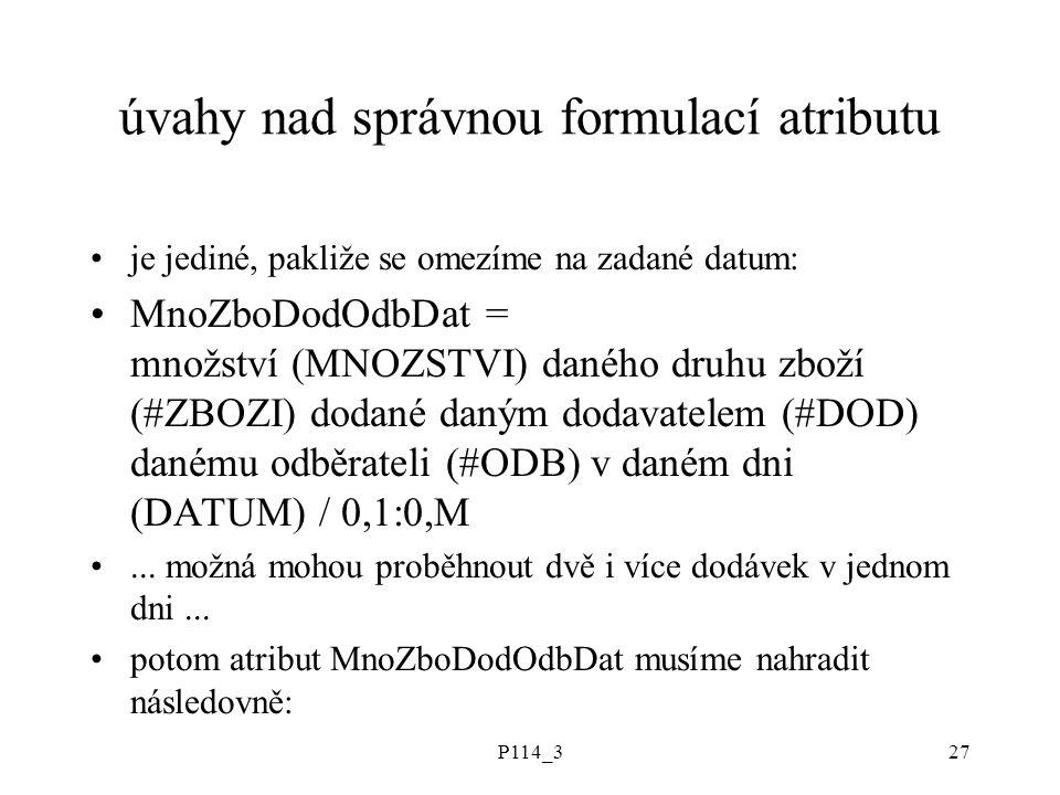 P114_327 úvahy nad správnou formulací atributu je jediné, pakliže se omezíme na zadané datum: MnoZboDodOdbDat = množství (MNOZSTVI) daného druhu zboží