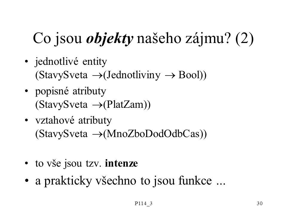 P114_330 Co jsou objekty našeho zájmu? (2) jednotlivé entity (StavySveta  (Jednotliviny  Bool)) popisné atributy (StavySveta  (PlatZam)) vztahové a