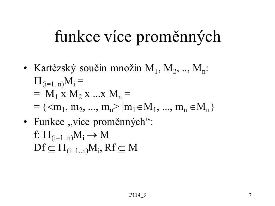 P114_37 funkce více proměnných Kartézský součin množin M 1, M 2,.., M n :  (i=1..n) M i = = M 1 x M 2 x...x M n = =  m 1, m 2,..., m n > |m 1  M 1