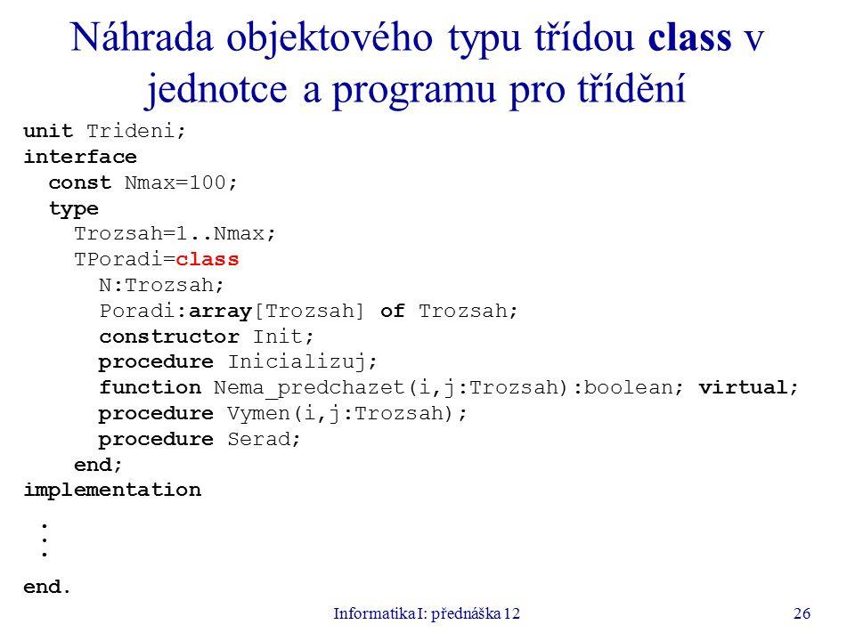 Informatika I: přednáška 1226 Náhrada objektového typu třídou class v jednotce a programu pro třídění unit Trideni; interface const Nmax=100; type Tro
