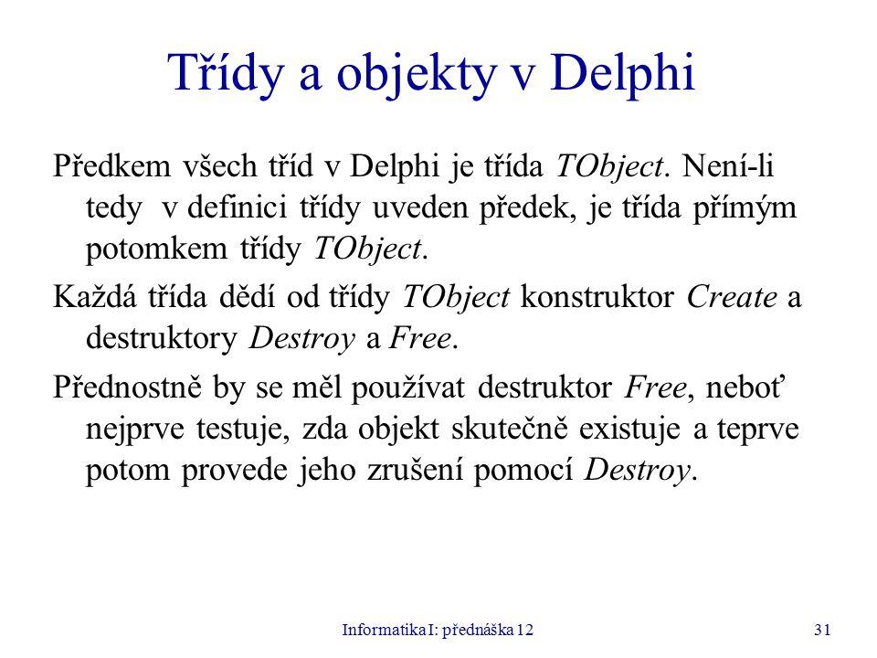 Informatika I: přednáška 1231 Třídy a objekty v Delphi Předkem všech tříd v Delphi je třída TObject.