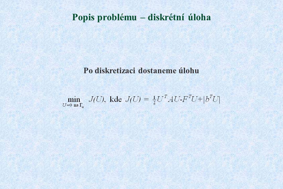 Popis problému – diskrétní úloha Po diskretizaci dostaneme úlohu