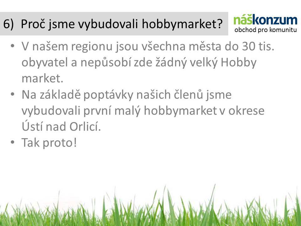 6) Proč jsme vybudovali hobbymarket.