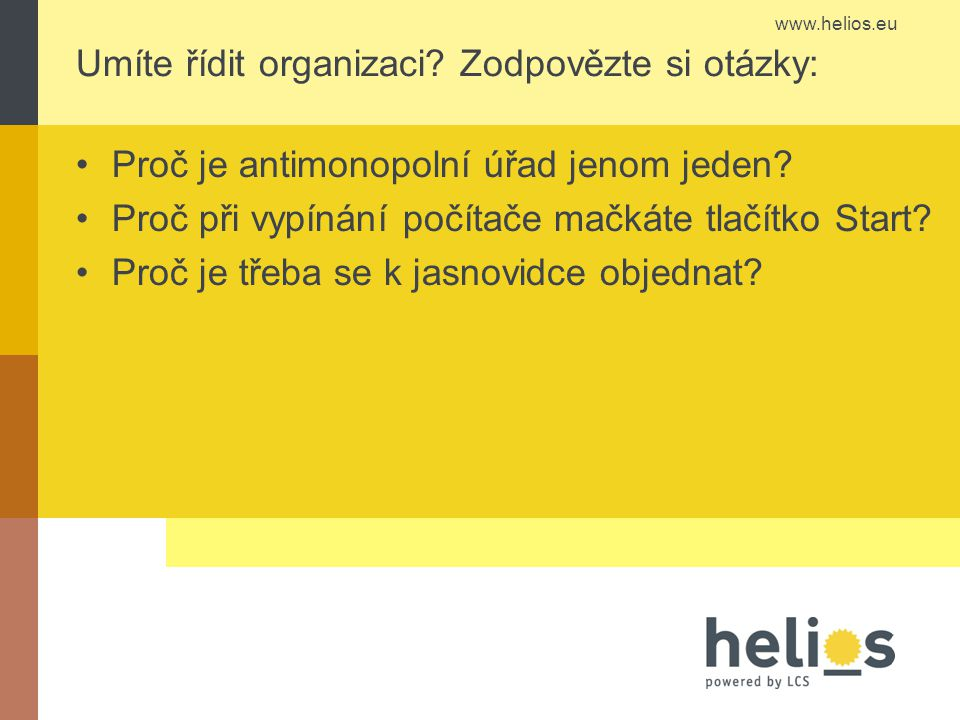 Umíte řídit organizaci. Zodpovězte si otázky: Proč je antimonopolní úřad jenom jeden.