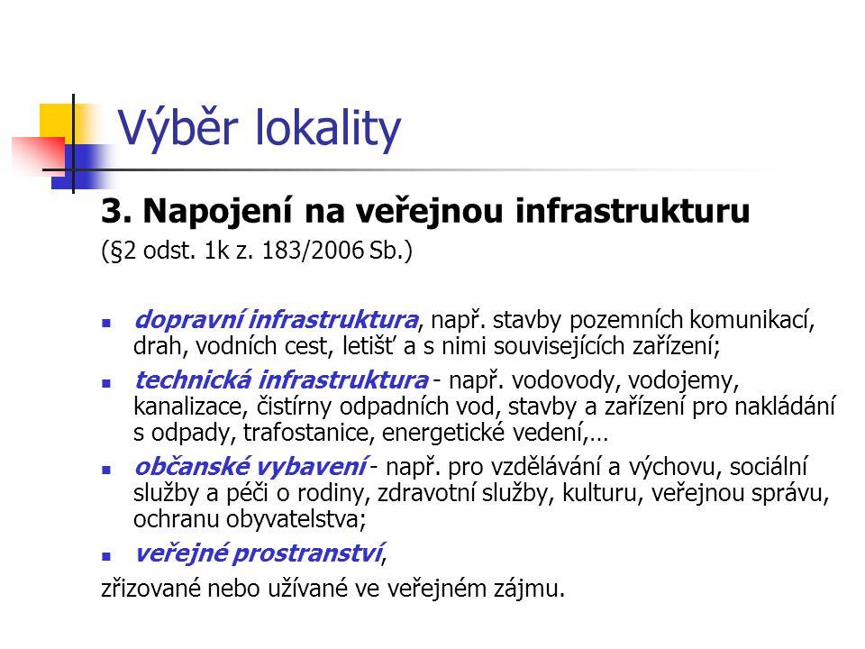 Výběr lokality 3. Napojení na veřejnou infrastrukturu (§2 odst. 1k z. 183/2006 Sb.) dopravní infrastruktura, např. stavby pozemních komunikací, drah,