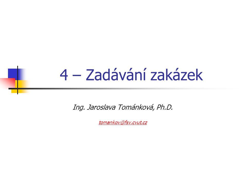 4 – Zadávání zakázek Ing. Jaroslava Tománková, Ph.D. tomankov@fsv.cvut.cz