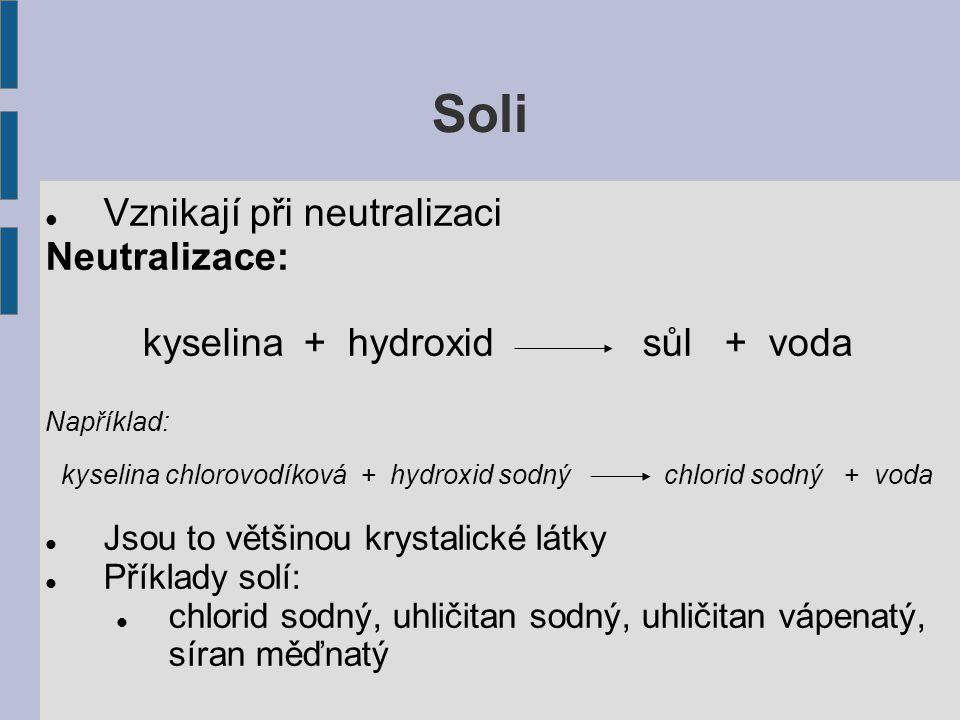 Soli Vznikají při neutralizaci Neutralizace: kyselina + hydroxid sůl + voda Například: kyselina chlorovodíková + hydroxid sodný chlorid sodný + voda J