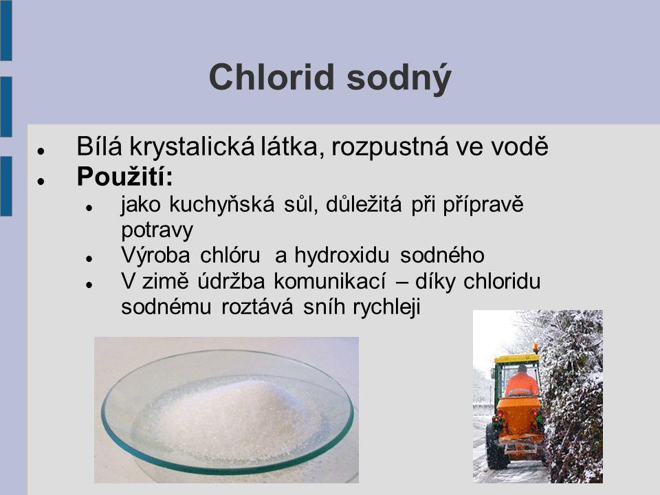 Chlorid sodný Bílá krystalická látka, rozpustná ve vodě Použití: jako kuchyňská sůl, důležitá při přípravě potravy Výroba chlóru a hydroxidu sodného V