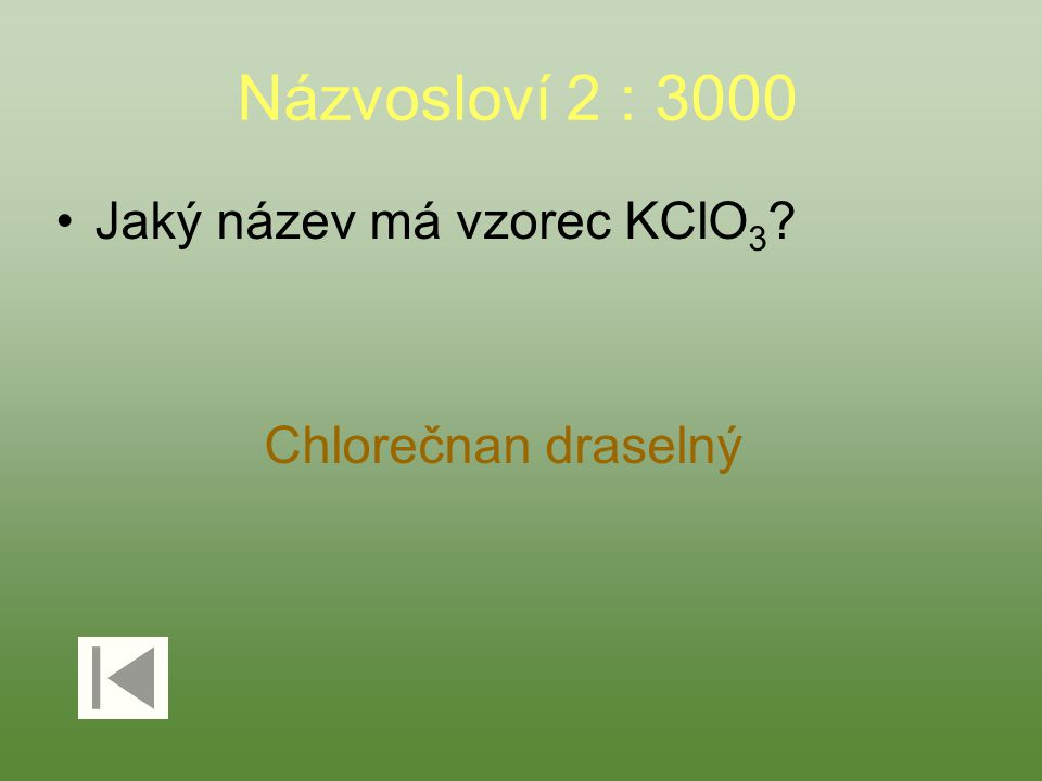 Názvosloví 2 : 3000 Jaký název má vzorec KClO 3 ? Chlorečnan draselný