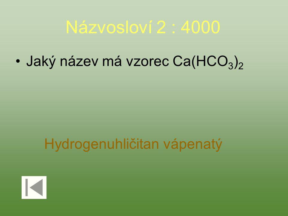 Názvosloví 2 : 4000 Jaký název má vzorec Ca(HCO 3 ) 2 Hydrogenuhličitan vápenatý
