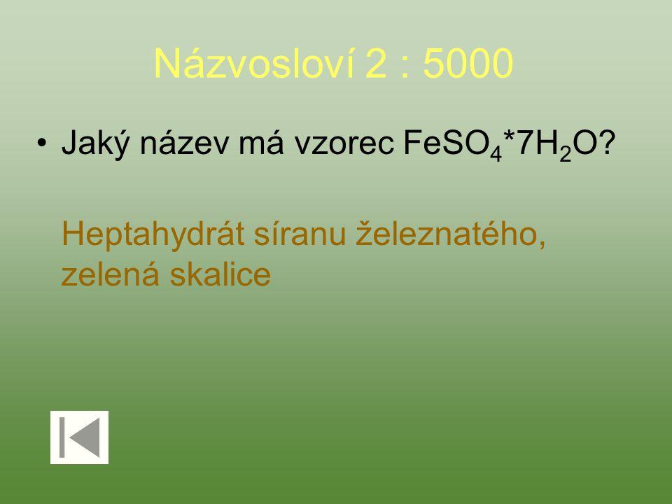 Názvosloví 2 : 5000 Jaký název má vzorec FeSO 4 *7H 2 O.