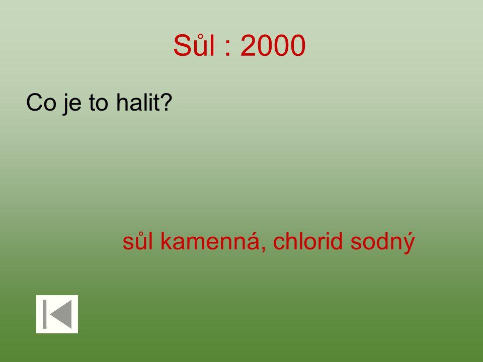 Sůl : 2000 Co je to halit? sůl kamenná, chlorid sodný