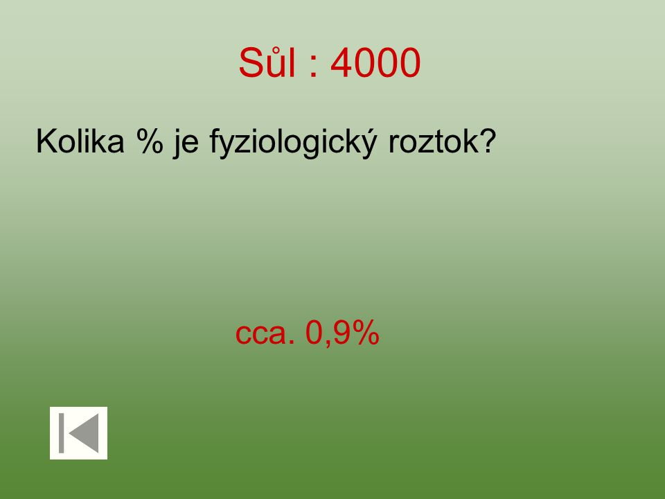 Sůl : 4000 Kolika % je fyziologický roztok? cca. 0,9%
