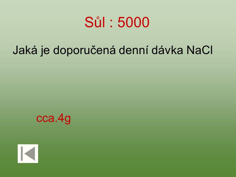 Sůl : 5000 Jaká je doporučená denní dávka NaCl cca.4g