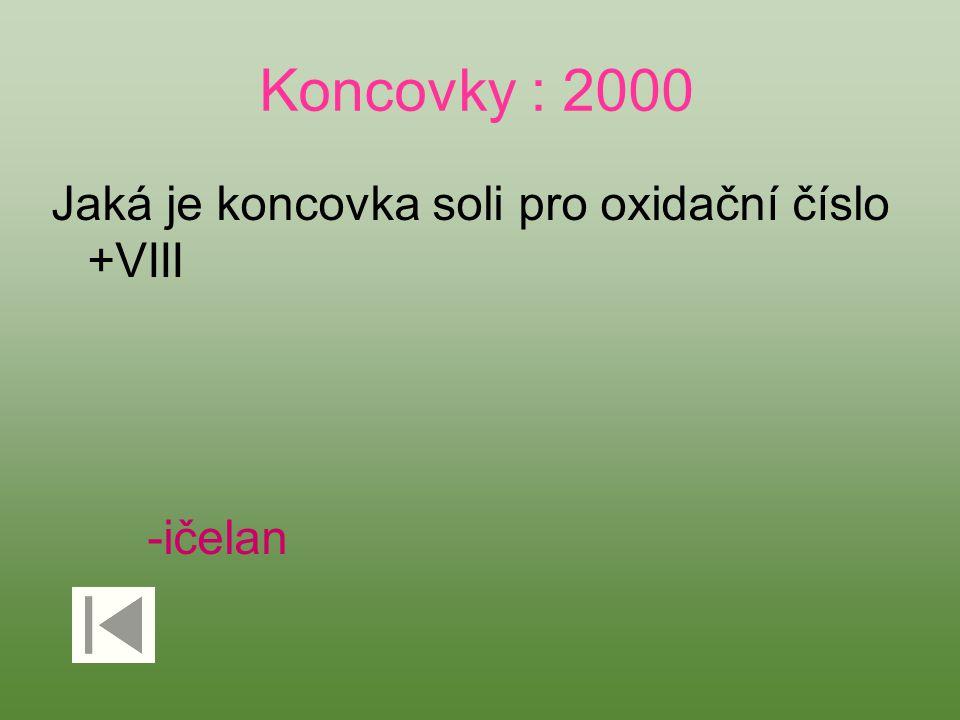 Koncovky : 2000 Jaká je koncovka soli pro oxidační číslo +VIII -ičelan