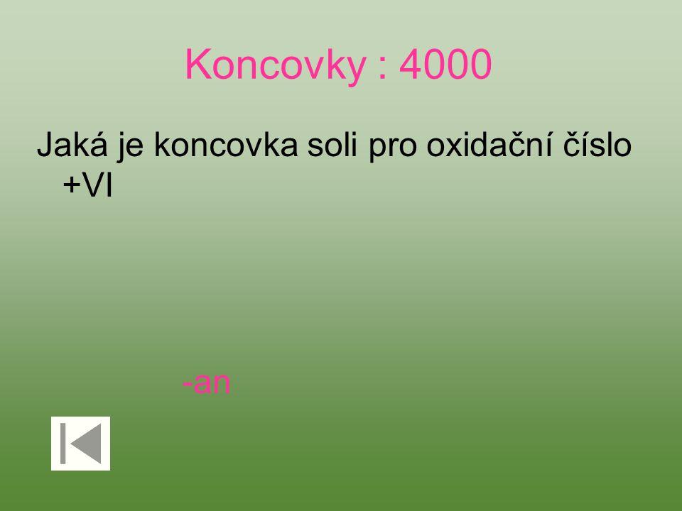 Koncovky : 4000 Jaká je koncovka soli pro oxidační číslo +VI -an