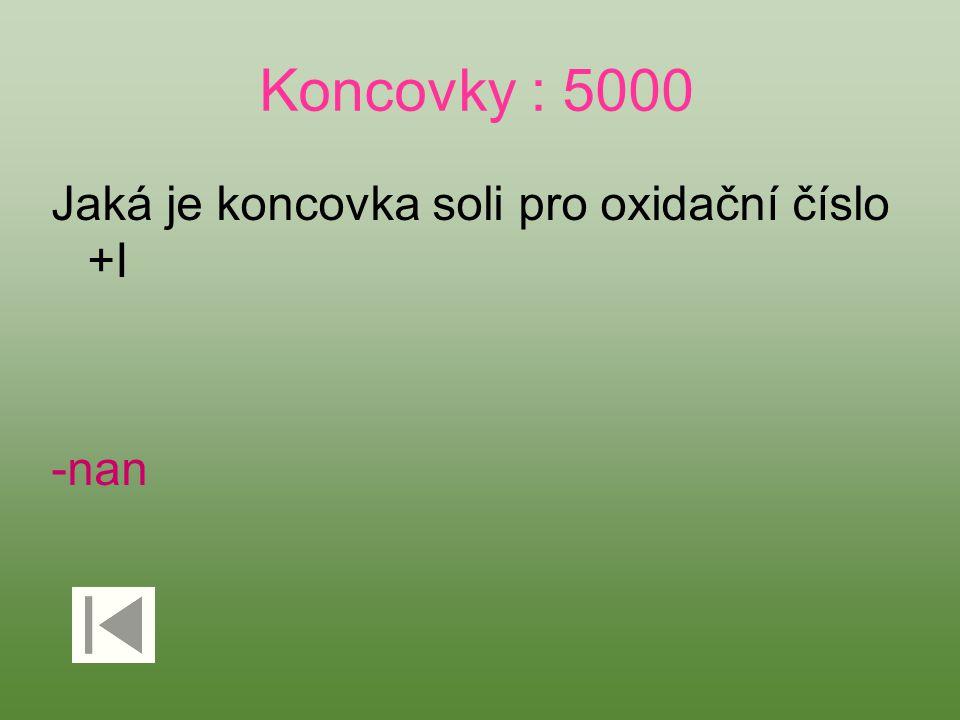 Koncovky : 5000 Jaká je koncovka soli pro oxidační číslo +I -nan