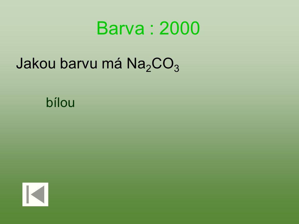 Barva : 2000 Jakou barvu má Na 2 CO 3 bílou
