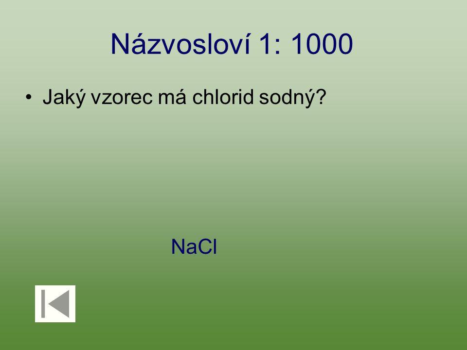 Názvosloví 1: 1000 Jaký vzorec má chlorid sodný NaCl