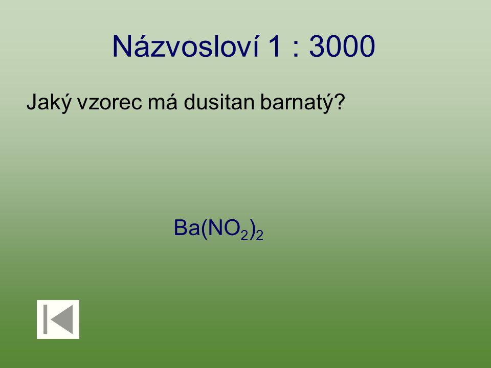 Názvosloví 1 : 3000 Jaký vzorec má dusitan barnatý Ba(NO 2 ) 2